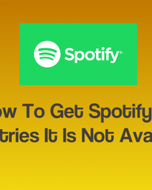 How To Get Spotify In Countries It Is Not Available