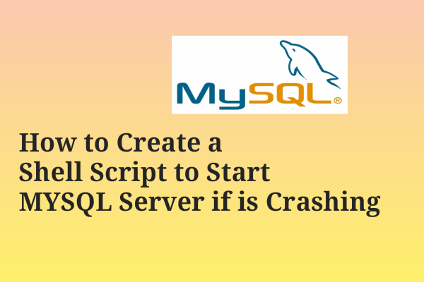 How to Create a Shell Script to Start MYSQL Server if is