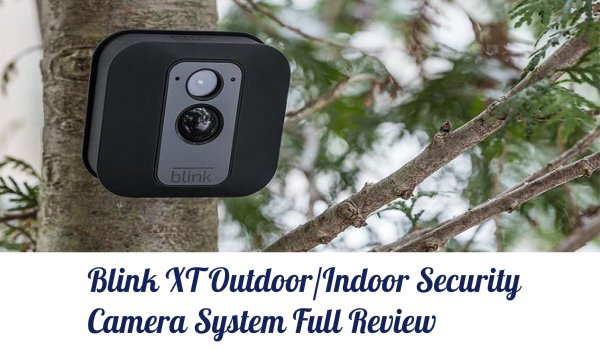 Blink XT Outdoor/Indoor Security Camera System Full Review