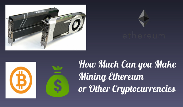 How Much Can you Make Mining Ethereum or Other Cryptocurrencies