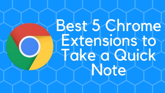Best 5 Chrome Extensions to Take a Quick Note