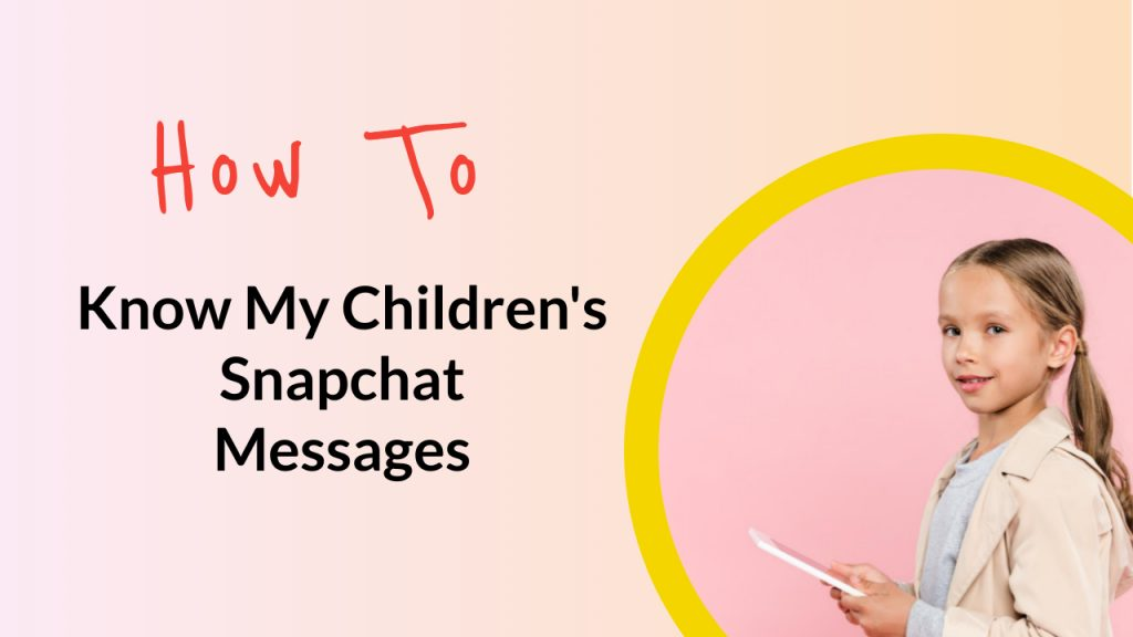 How to Know My Children's Snapchat Messages
